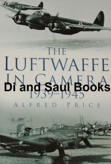 The Luftwaffe in Camera, by Alfred Price